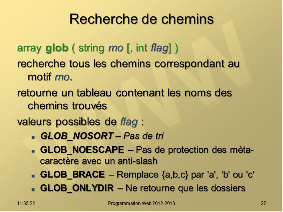 Recherche de chemins array glob ( string mo [, int flag] )